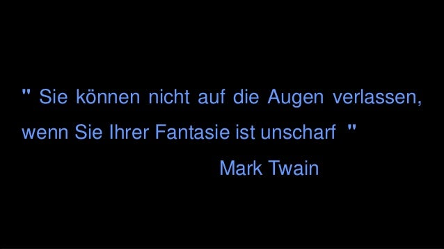 """"""" Sie können nicht auf die Augen verlassen, wenn Sie Ihrer Fantasie ist unscharf """" Mark Twain"""