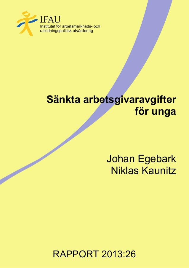 Sänkta arbetsgivaravgifter för unga  Johan Egebark Niklas Kaunitz  RAPPORT 2013:26