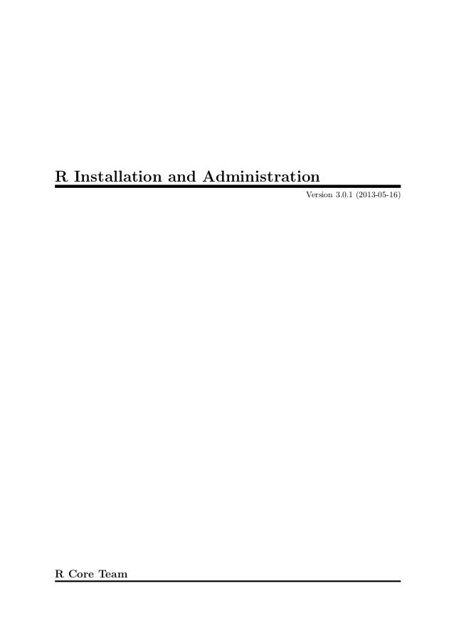 R Installation and Administration Version 3.0.1 (2013-05-16)  R Core Team
