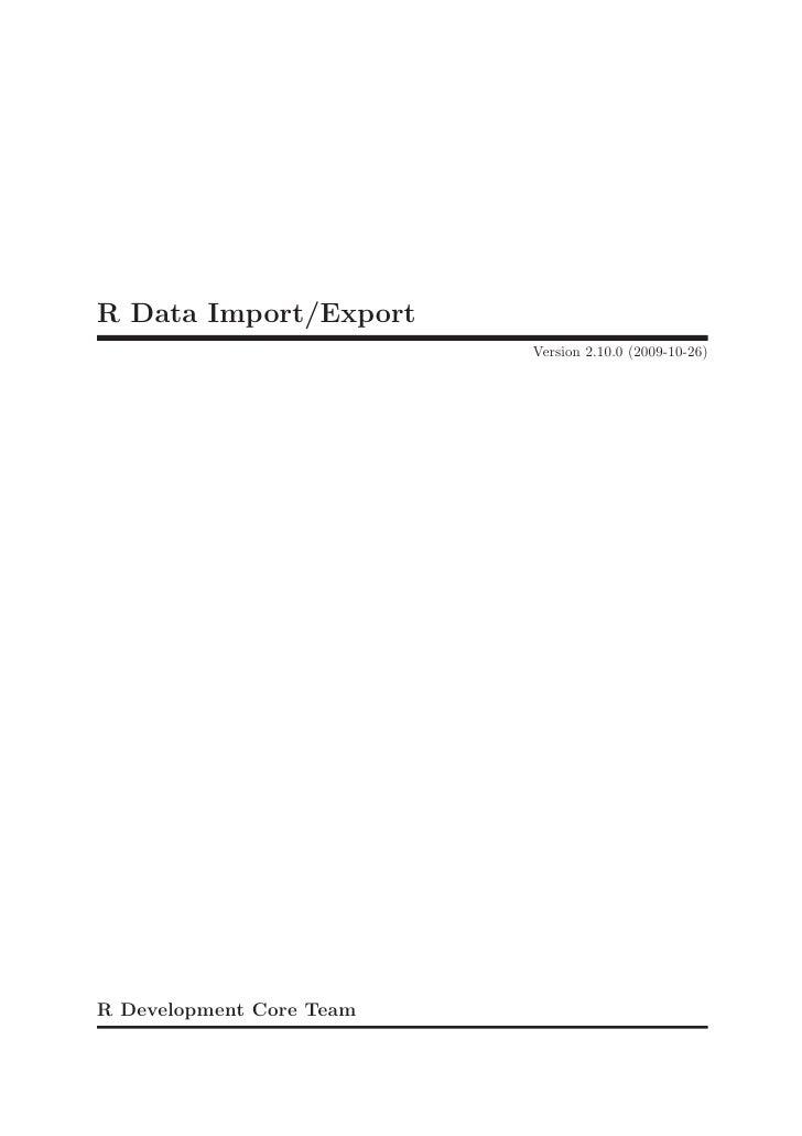 R Data Import/Export                           Version 2.10.0 (2009-10-26)     R Development Core Team
