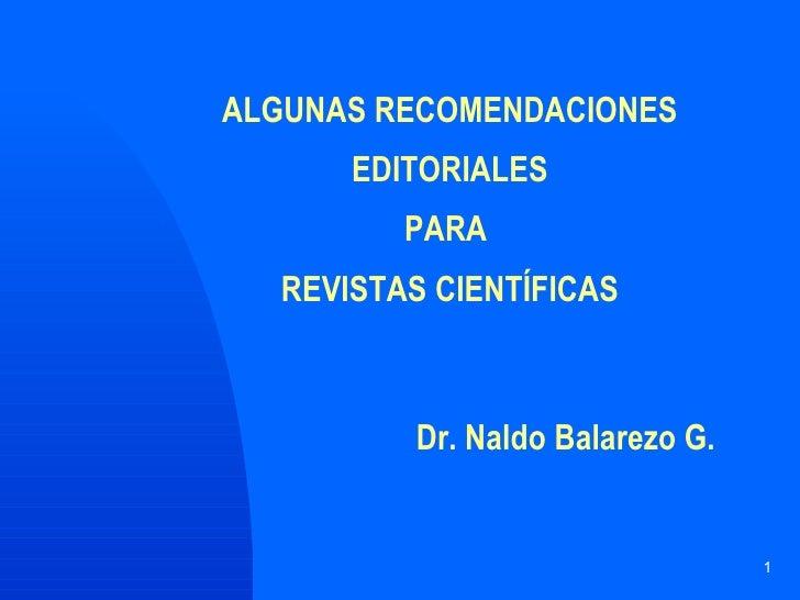ALGUNAS RECOMENDACIONES       EDITORIALES          PARA   REVISTAS CIENTÍFICAS              Dr. Naldo Balarezo G.         ...