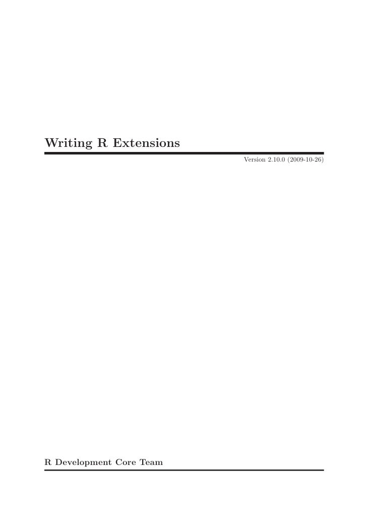 Writing R Extensions                           Version 2.10.0 (2009-10-26)     R Development Core Team