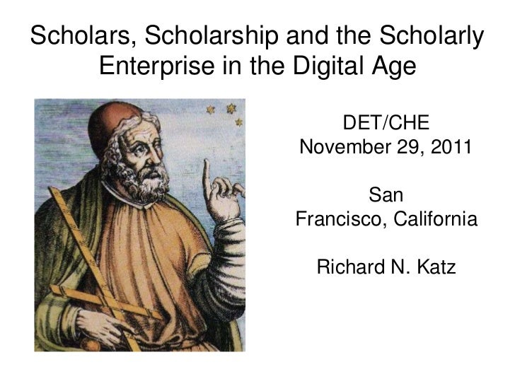 Scholars, Scholarship and the Scholarly     Enterprise in the Digital Age                           DET/CHE               ...
