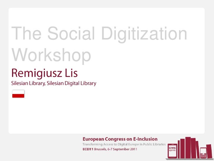 TheSocialDigitizationWorkshop<br />Remigiusz LisSilesianLibrary, Silesian Digital Library<br />