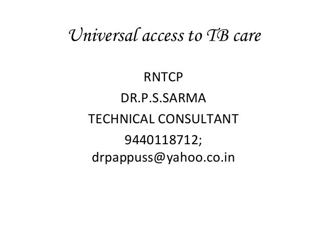 Universal access to TB care            RNTCP        DR.P.S.SARMA   TECHNICAL CONSULTANT         9440118712;    drpappuss@y...