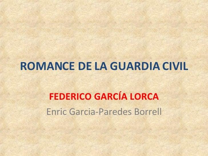 ROMANCE DE LA GUARDIA CIVIL FEDERICO GARCÍA LORCA Enric Garcia-Paredes Borrell