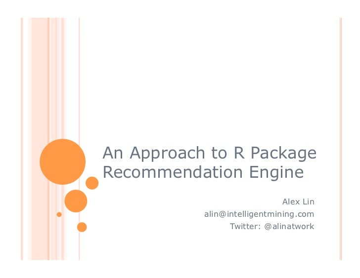 An Approach to R Package Recommendation Engine<br />Alex Lin<br />alin@intelligentmining.com<br />Twitter: @alinatwork<br />