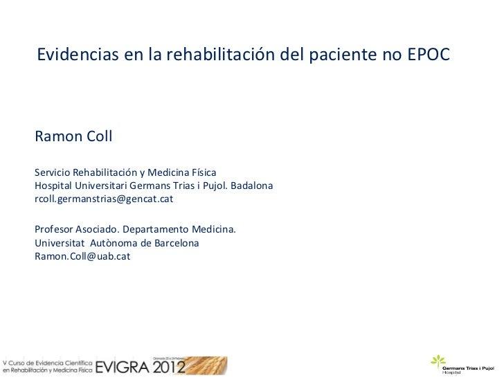 Evidencias en la rehabilitación del paciente no EPOCRamon CollServicio Rehabilitación y Medicina FísicaHospital Universita...