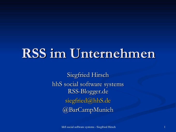 RSS im Unternehmen Siegfried Hirsch hhS social software systems RSS-Blogger.de [email_address] @BarCampMunich