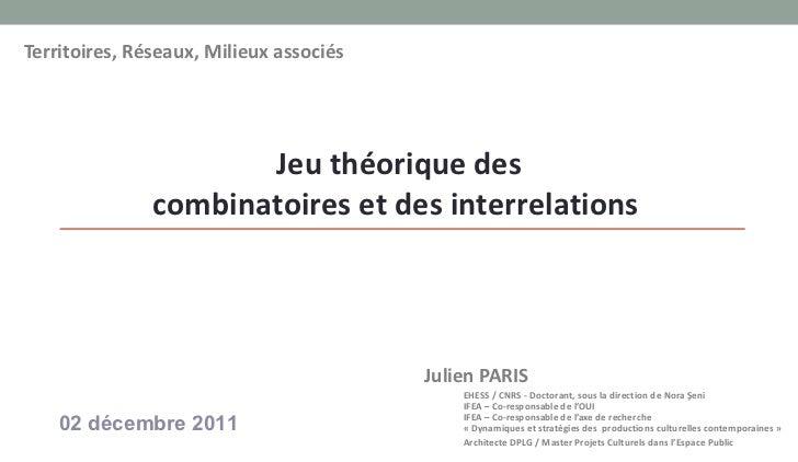 Territoires, Réseaux, Milieux associés <ul><li>Julien PARIS </li></ul><ul><ul><li>EHESS/CNRS  -  Doctorant ,  sous la di...