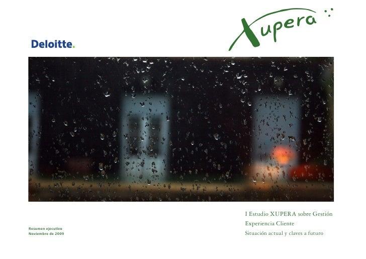 I Estudio XUPERA sobre Gestión                     Experiencia Cliente Resumen ejecutivo Noviembre de 2009   Situación act...
