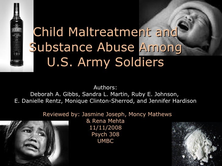 Child Maltreatment and Substance Abuse Among U.S. Army Soldiers Authors: Deborah A. Gibbs, Sandra L. Martin, Ruby E. Johns...