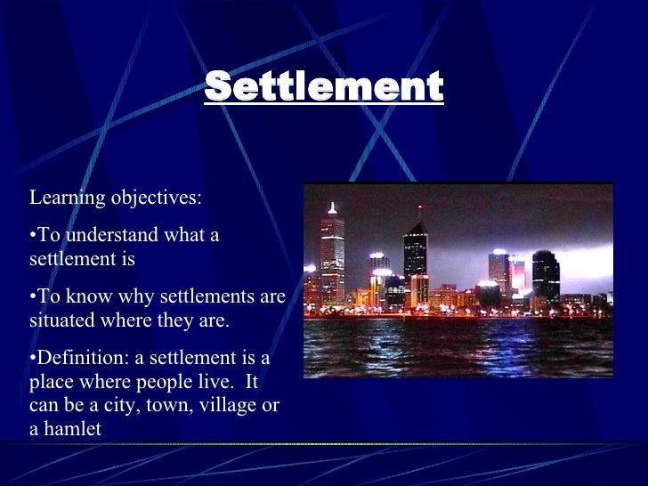 Settlement <ul><li>Learning objectives: </li></ul><ul><li>To understand what a settlement is </li></ul><ul><li>To know why...