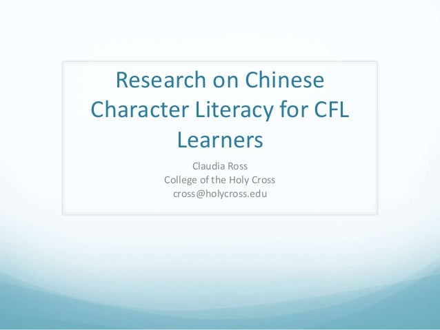 Research on ChineseCharacter Literacy for CFLLearnersClaudia RossCollege of the Holy Crosscross@holycross.edu