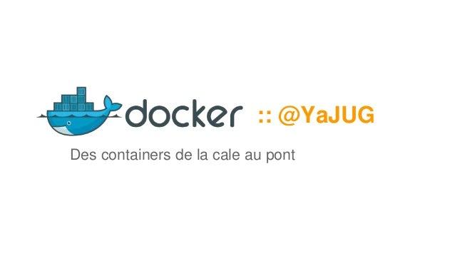 :: @YaJUG Des containers de la cale au pont