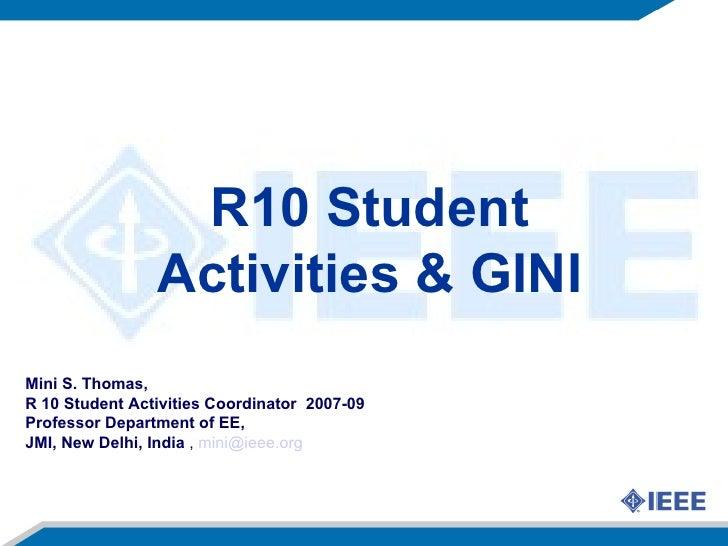 R10 Student                 Activities & GINI Mini S. Thomas, R 10 Student Activities Coordinator 2007-09 Professor Depart...