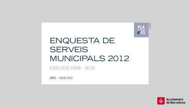 r12003ENQUESTA DESERVEISMUNICIPALS 2012EVOLUCIÓ 2008 - 2012ABRIL – JULIOL 2012