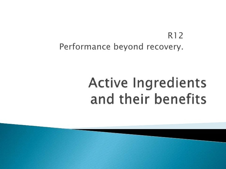 R12<br />Performance beyond recovery.<br />Active Ingredientsand their benefits<br />