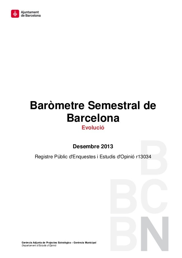 Baròmetre Semestral de Barcelona Evolució  Desembre 2013 Registre Públic d'Enquestes i Estudis d'Opinió r13034  Gerència A...