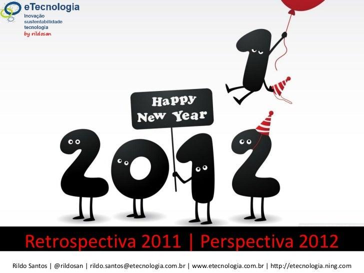 by rildosan R 2011 | P 2012                   Retrospectiva 2011 | Perspectiva 2012     RildoVersão 2.0          Santos | ...
