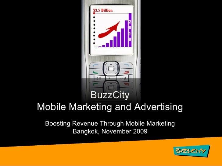 BuzzCity Mobile Marketing and Advertising Boosting Revenue Through Mobile Marketing Bangkok, November 2009