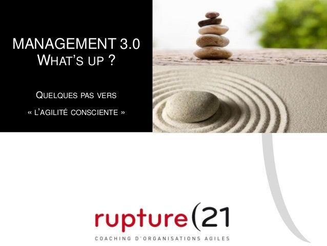 MANAGEMENT 3.0 WHAT'S UP ? QUELQUES PAS VERS « L'AGILITÉ CONSCIENTE »