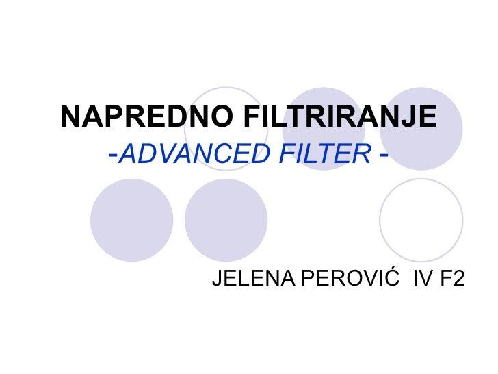 NAPREDNO FILTRIRANJE  -ADVANCED FILTER -        JELENA PEROVIĆ IV F2