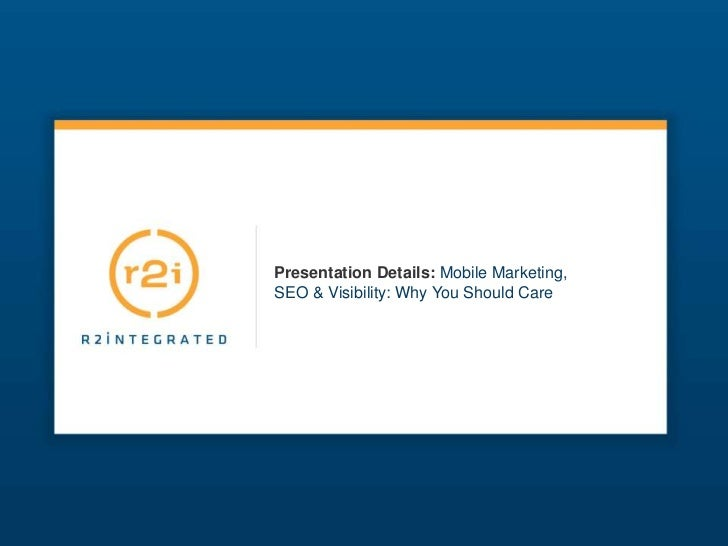 Presentation Details: Mobile Marketing,SEO & Visibility: Why You Should Care