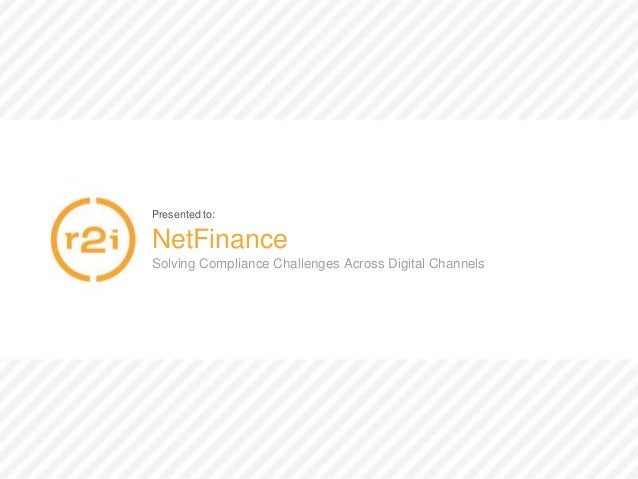 Presented to: NetFinance Solving Compliance Challenges Across Digital Channels