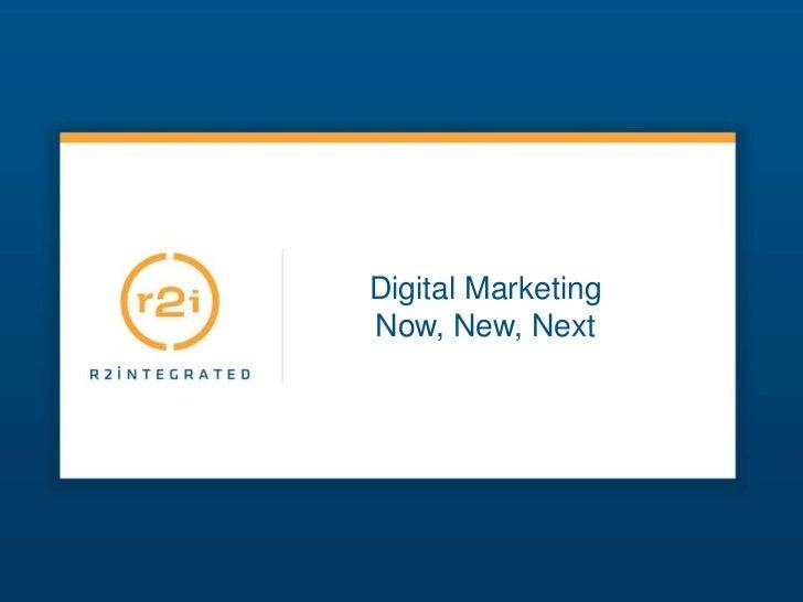 Digital Marketing <br />Now, New, Next<br />
