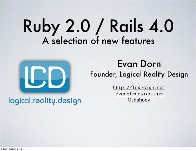 Ruby 2.0 / Rails 4.0 A selection of new features Evan Dorn Founder, Logical Reality Design http://lrdesign.com evan@lrdesi...