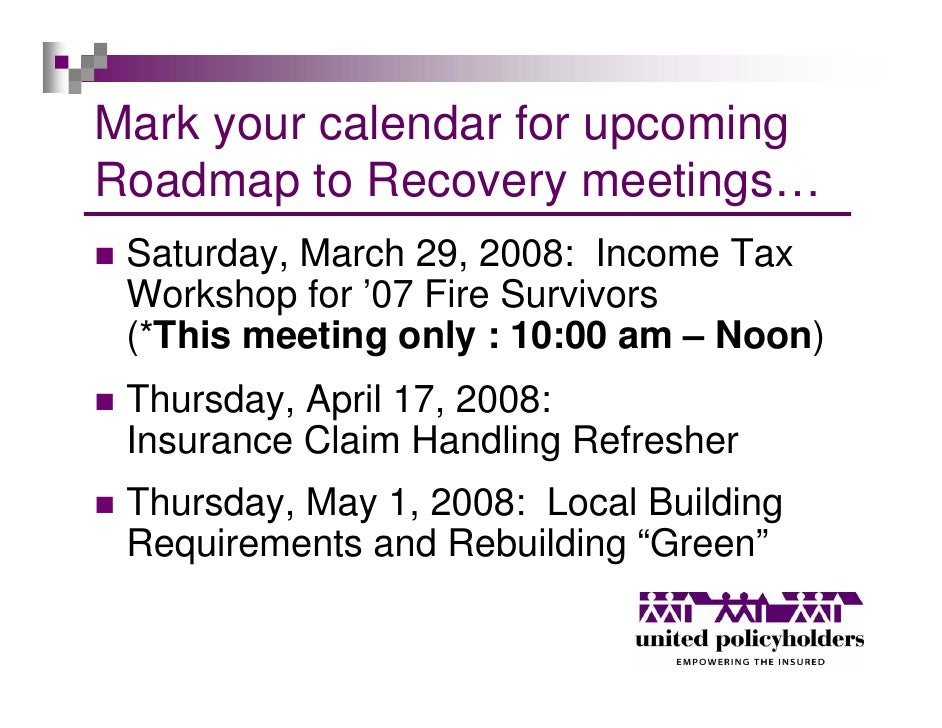 Mark your calendar for upcoming Roadmap to Recovery meetings…  Saturday, March 29, 2008: Income Tax  Workshop for '07 Fire...