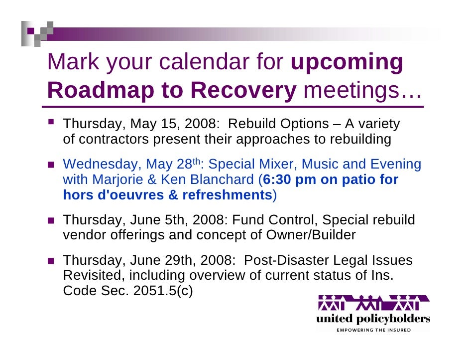 Mark your calendar for upcoming Roadmap to Recovery meetings…  Thursday, May 15, 2008: Rebuild Options – A variety  of con...
