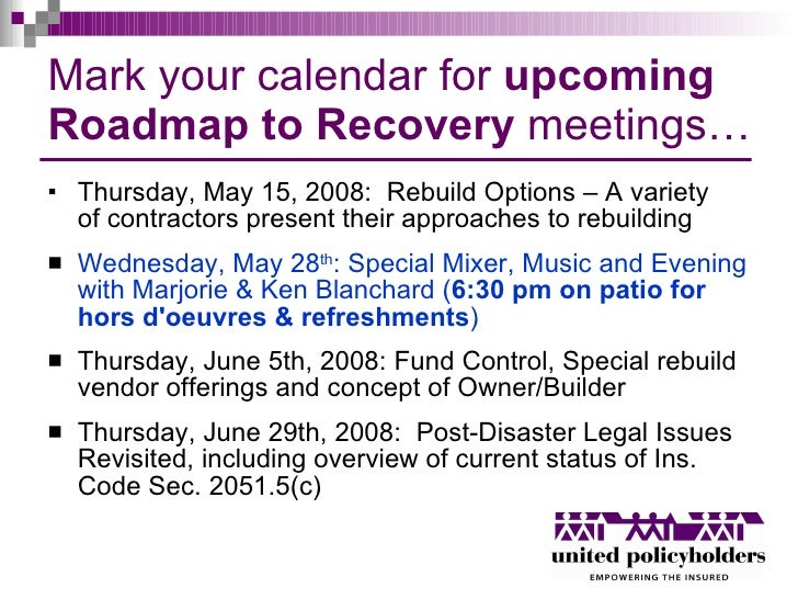 Mark your calendar for  upcoming Roadmap to Recovery  meetings… <ul><li>Thursday, May 15, 2008:  Rebuild Options – A varie...