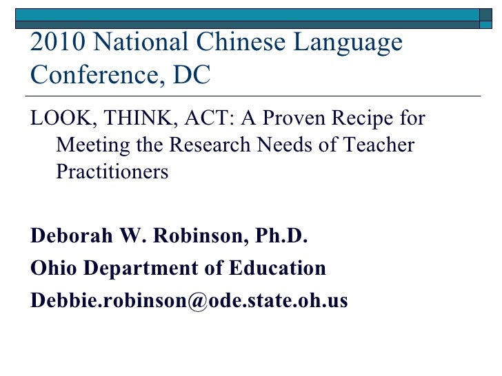 2010 National Chinese Language Conference, DC <ul><li>LOOK, THINK, ACT: A Proven Recipe for Meeting the Research Needs of ...