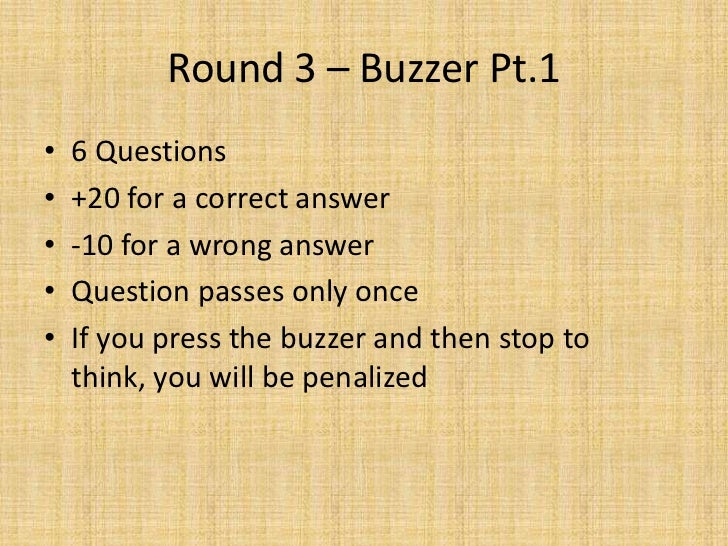 Round 3 – Buzzer Pt.1<br />6 Questions<br />+20 for a correct answer<br />-10 for a wrong answer<br />Question passes only...