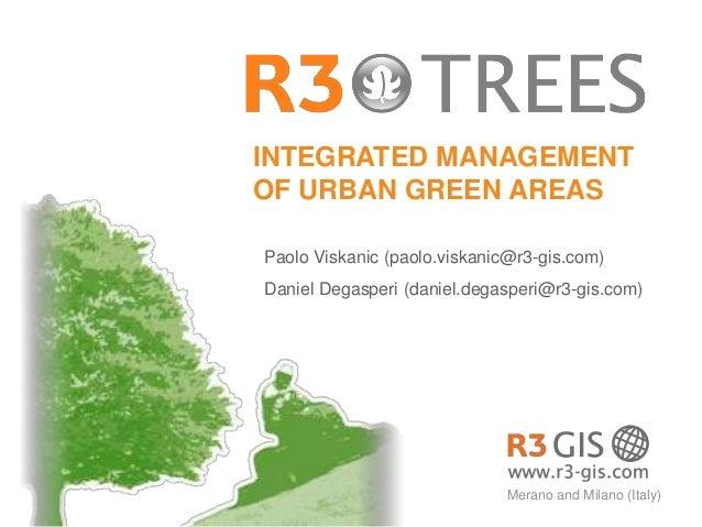 INTEGRATED MANAGEMENTOF URBAN GREEN AREASPaolo Viskanic (paolo.viskanic@r3-gis.com)Daniel Degasperi (daniel.degasperi@r3-g...