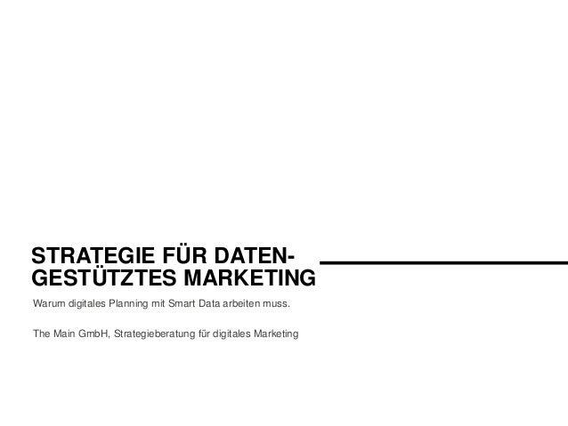 STRATEGIE FÜR DATEN- GESTÜTZTES MARKETING Warum digitales Planning mit Smart Data arbeiten muss. The Main GmbH, Strategieb...
