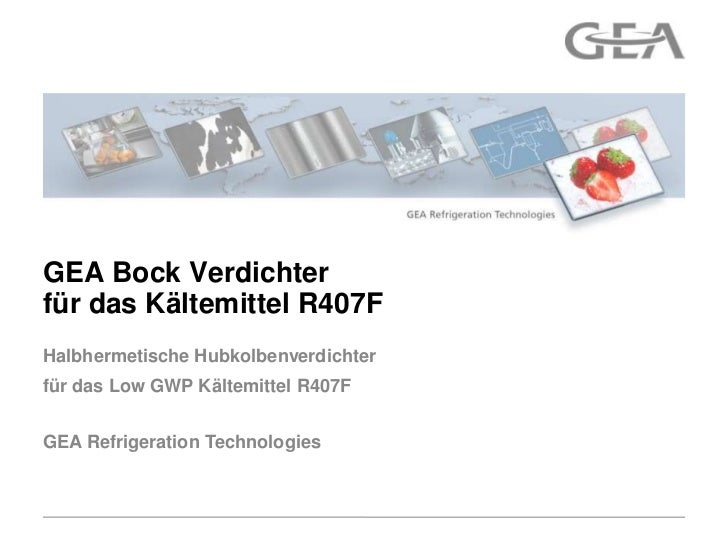 GEA Bock Verdichterfür das Kältemittel R407FHalbhermetische Hubkolbenverdichterfür das Low GWP Kältemittel R407FGEA Refrig...