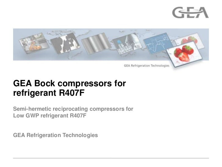 GEA Bock compressors forrefrigerant R407FSemi-hermetic reciprocating compressors forLow GWP refrigerant R407FGEA Refrigera...