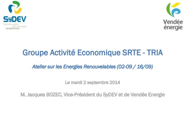 Groupe Activité Economique SRTE - TRIA  Atelier sur les Energies Renouvelables (02-09 / 16/09)  Le mardi 2 septembre 2014 ...