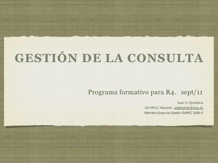 GESTIÓN DE LA CONSULTA        Programa formativo para R4. sept/11                                               Juan V Qui...