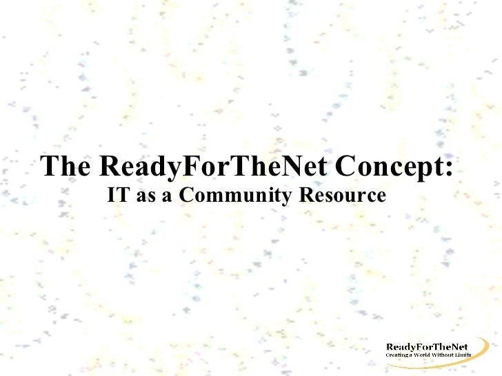 The ReadyForTheNet Concept: IT as a Community Resource