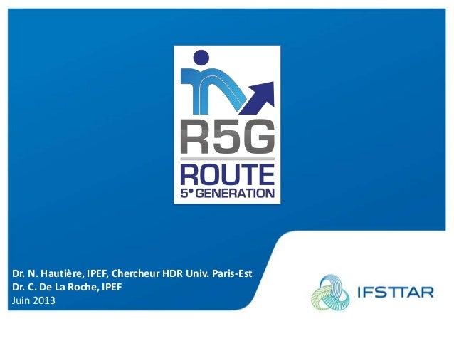 Présentation Ifsttar 04012011 Dr. N. Hautière, IPEF, Chercheur HDR Univ. Paris-Est Dr. C. De La Roche, IPEF Juin 2013