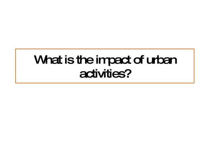 R5 What Is The Impact Of Urban Activities