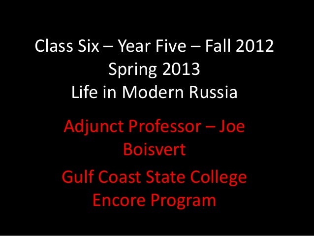Class Six – Year Five – Fall 2012           Spring 2013     Life in Modern Russia   Adjunct Professor – Joe          Boisv...