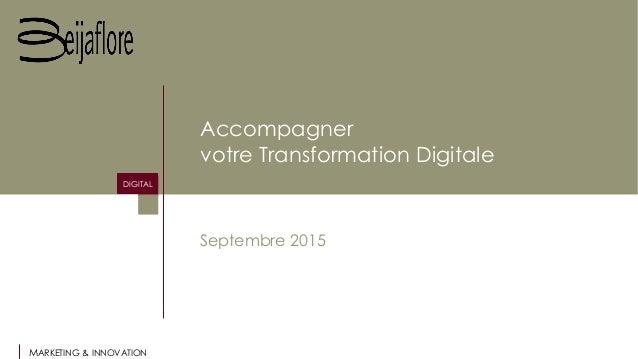 MARKETING & INNOVATION DIGITAL Accompagner votre Transformation Digitale Septembre 2015