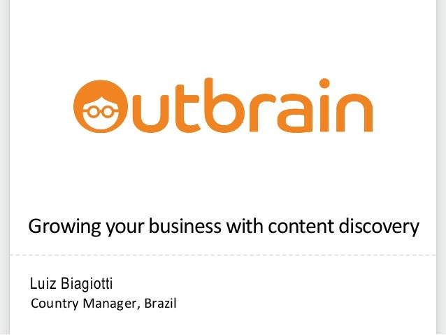 Growing  your  business  with  content  discovery   Luiz Biagiotti Country  Manager,  Brazil