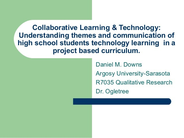 Collaborative Learning & Technology:Understanding themes and communication ofhigh school students technology learning in a...