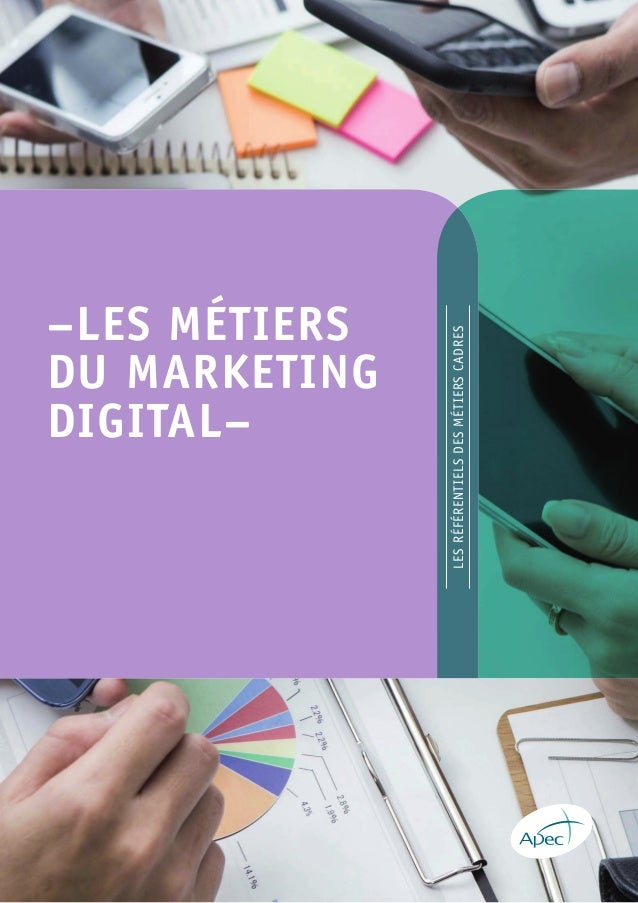 –LES MÉTIERS DU MARKETING DIGITAL– LESRÉFÉRENTIELSDESMÉTIERSCADRES www.apec.fr ISBN 978-2-7336-0846-3 ISSN 1771-9275 ASSOC...